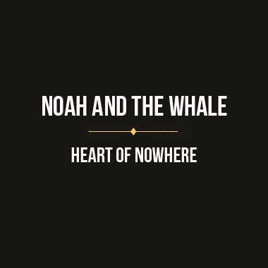 Noah and the Wale, heart of nowhere