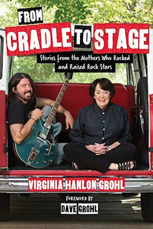 From Cradle To Stage: Stories from The Mothers Who Rocked and Raised Rock Stars'.